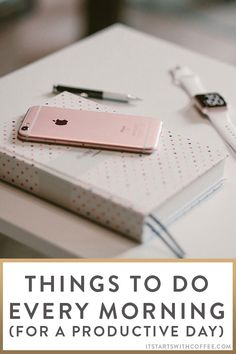 Things to do Every Morning for a Productive Day | It Starts with Coffee