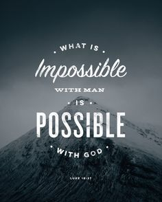 """But he said, """"What is impossible with man is possible with God."""" - Luke 18:27 (ESV). Designed by Jonathan Ogden."""