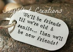 We'll be friends til we're old and senile...then we'll be new friends Hand Stamped key chain on Etsy, $26.36 AUD