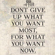 Never give up on what is worth waiting for
