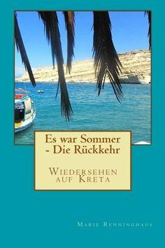 Es war Sommer - Die Rueckkehr: Wiedersehen auf Kreta von Marie Renninghaus, http://www.amazon.de/dp/1499361726/ref=cm_sw_r_pi_dp_njNFtb1Q6NJ43 Hier bei Amazon