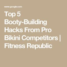 Top 5 Booty-Building Hacks From Pro Bikini Competitors | Fitness Republic