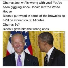 [X-post from /r/bidenbro] DAE think weed is funny? Joe And Obama, Obama And Biden, Joe Biden, Funny Quotes, Funny Memes, Funny Gifs, Videos Funny, Political Memes, Funny Politics
