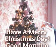 Have A Merry Christmas Day! Good Morning