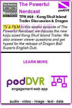 #TV #PODCAST  The Powerful Nerdcast    TPN #68 - Kong Skull Island Trailer Discussion & Dragon Ball Super Dub Hype    READ:  https://podDVR.COM/?c=22d82d04-ebac-4f5f-9f0a-9ad70662dbe0