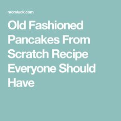 Old Fashioned Pancakes From Scratch Recipe Everyone Should Have
