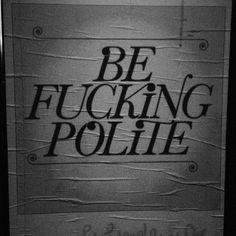 {!!!!!!!!} ---- manners, polite, be nice, rudeness