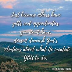 Amen! God created us all differently with unique gifts and talents. Stop comparing yourself to others and just be YOU. God made us different from the next person find your talent and run with it! #crashthechatterbox
