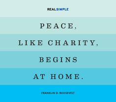 """Peace, like charity, begins at home."" —Franklin D. Roosevelt #quotes"