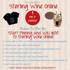Pin To Win! Start by following Sterling Wine at http://pinterest.com/winegifts/ Create your own board called Wine Gifts and pin 5 items from http://www.sterlingwineonline.com/ Use the hashtag #winegifts on EVERY PIN to be qualified! Comment on this pin with your board URL!! Visit https://www.facebook.com/SterlingWineOnline on 9/25 to see if you are the winner! REPIN FOR EXTRA ENTRY!