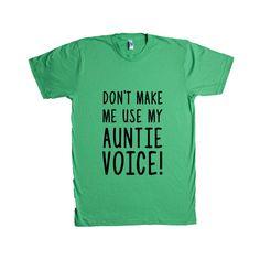 Don't Make Me Use My Auntie Voice Aunt Mom Moms Mother Mothers Children Kids Parent Parents Parenting Unisex Adult T Shirt SGAL3 Unisex T Shirt