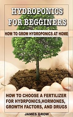 Hydroponics for Beginners. How to Grow Hydroponics at Home: How to Choose a Fertilizer for Hydroponics, Hormones, Growth Factors, and Drugs by James Grow http://www.amazon.com/dp/B010DGF4XI/ref=cm_sw_r_pi_dp_DGSKvb1631QHQ