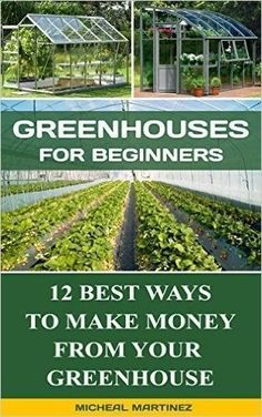 Greenhouses for Beginners: 12 Best Ways To Make Money From Your Greenhouse: (Mini Farming Self-Sufficiency On 1/ 4 acre, Greenhouse, gardening for beginners) ... How to build a chicken coop, Greenhouse)), Micheal Martinez - Amazon.com #AquaponicsTips #greenhousefarming #greenhousegardening