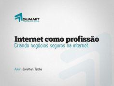 internet-como-profisso-criando-negcios-seguros-na-internet by Jonathan Taioba via Slideshare