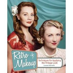Retro Makeup: Techniques for Applying the Vintage Look by Lauren Rennells