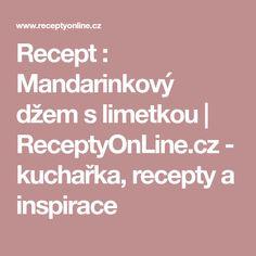 Recept : Mandarinkový džem s limetkou | ReceptyOnLine.cz - kuchařka, recepty a inspirace