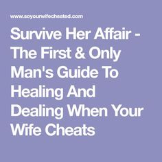 Survive Her Affair - The First & Only Man's Guide To Healing And Dealing When Your Wife Cheats Marriage Issues, Funny Marriage Advice, Bad Marriage, Saving A Marriage, Love And Marriage, Getting Over An Affair, Getting Over Him, Man And Wife, Your Wife