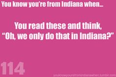 "Know you're from Indiana & ask ""we only do that here?"""