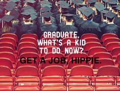 Ha ha ha, how many times have I heard this on a road trip? Get a job! And little do they know I probably make more than them - I just know how to have fun :) Hipster Quote, Hipster Edits, Instagram Quotes, Laugh Out Loud, I Laughed, Have Fun, Road Trip, Jokes, Lol