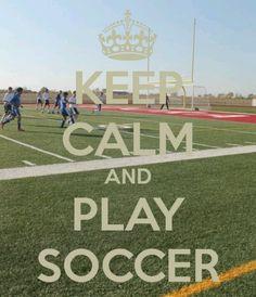 Keep calm and play soccer