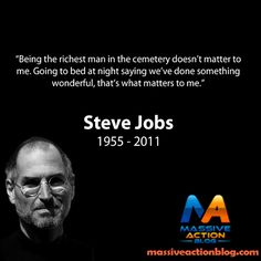 Being the richest man in the cementery doesn't matter to me. Going to bed at night saying we've done something wonderful, that what matters to me! - Steve Jobs #massiveactionblog #quotes