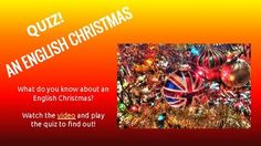 This is a good and complete activity for ESL students. Besides learning some Christmas vocabulary in English, they also learn about the English culture and how an English traditional Christmas is celebrated. First, you watch the videos and then you play the quiz in groups of 3 or 4.