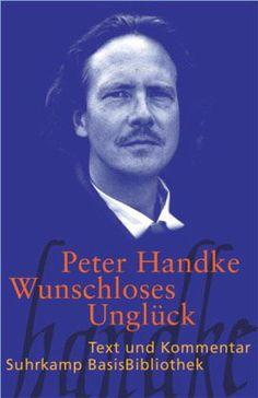 Peter Handke - Wunschloses Unglück