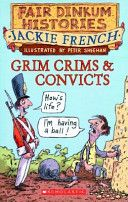 Grim Crims & Convicts, 1788-1820 by Jackie French & iIlustrated by Peter Sheehan - Junior Library