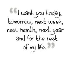 I want you today, tomorrow, next week, next month, next year, and for the rest of my life. <3 Quotes For Your Crush, Life Quotes Love, Quotes For Him, Cute Quotes, Be Yourself Quotes, Great Quotes, Quotes To Live By, Funny Quotes, Inspirational Quotes