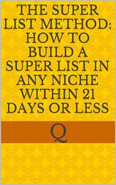 The Super List Method: How to build a Super List in Any Niche within 21 Days or less by Alex Jeffrey, http://www.amazon.com/dp/B00KPLD2ZO/ref=cm_sw_r_pi_dp_a7YMtb1MVX0X4