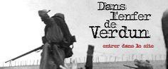 Dans l'enfer de Verdun Découvrez grâce à ce site sur la guerre de 1914-1918, le rôle déterminant de cette victoire sanglante et emblématique de 1916, et suivez, à travers des témoignages souvent inédits, les souffrances héroïques endurées par les Poilus sur le champ de bataille.