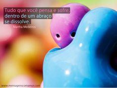 Tudo que você pensa e sofre, dentro de um abraço se dissolve. #MarthaMedeiros
