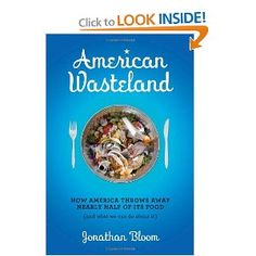 American Wasteland: How America throws away nearly half of its food.