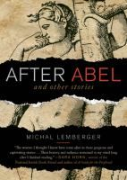 After Abel and other stories / Michal Lemberger ; with a foreword by Jonathan Kirsch.