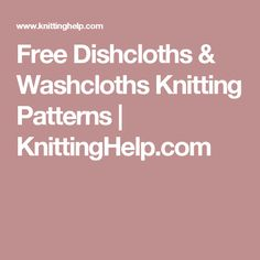 Free Dishcloths & Washcloths Knitting Patterns   KnittingHelp.com