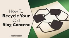 Recycle Your Old Blog Posts | Give New Life To Old Blog Content - http://www.thesitsgirls.com/blogging/recycle-old-blog-posts/