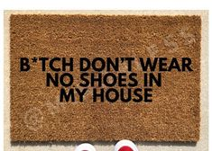 Bitch dont wear no shoes in my house home decor custom Girls Apartment, My First Apartment, Outdoor Acrylic Paint, Weathered Paint, Funny Home Decor, Funny Doormats, Farmhouse Kitchen Decor, Home Rugs, Home Buying