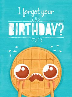"""""""I fee so waffle. Hope it was happy! Belated Happy Birthday Wishes, Birthday Wishes For Myself, Funny Birthday Cards, Late Birthday, American Greetings, Waffle, Latest Fashion, First Love, Birthdays"""