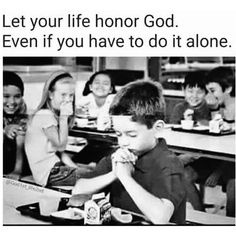 God Bless this boy.it's tough to do, but always makes God smile to see his children, big and small, do the right thing when it's not the popular thing. Make a stand for God, just as Jesus Christ will do for you. Christian Memes, Christian Life, Bible Verses Quotes, Faith Quotes, Scriptures, Mini Texto, God Loves Me, God Jesus, Quotes About God