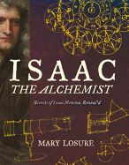 This biography for middle graders is an engaging introduction to Isaac Newton's singular genius and his peculiar obsessions. Isaac the Alchemist: Secrets of Isaac Newton, … Isaac Newton, New Children's Books, Good Books, Alchemist Book, Scientific Revolution, Science Books, The Life, Book Lists, Nonfiction