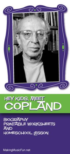 Hey Kids, Meet Aaron Copland | Composer Biography and Music Lesson Resources - http://makingmusicfun.net/htm/f_mmf_music_library/hey-kids-meet-aaron-copland.htm