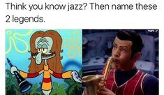 Jazz saxophone, lazy town, spongebob, Kelpy G meme >>> . SpongeBob and Lazy Town. New Memes, Dankest Memes, Funny Memes, Band Memes, Stupid Memes, Funny Tweets, Shrek, Lazy Town Memes, Spongebob Memes