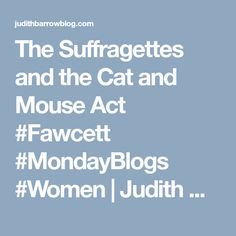 The Suffragettes and the Cat and Mouse Act #Fawcett #MondayBlogs #Women | Judith Barrow
