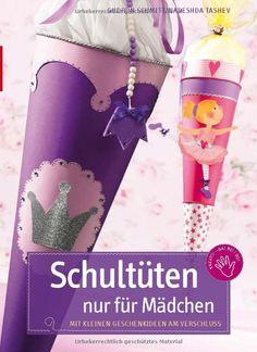 Schultüten nur für Mädchen: Mit kleinen Geschenkideen am Verschluss: Amazon.de: Gudrun Schmitt, Nadeshda Tashev: Bücher