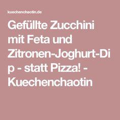 Gefüllte Zucchini mit Feta und Zitronen-Joghurt-Dip - statt Pizza! - Kuechenchaotin