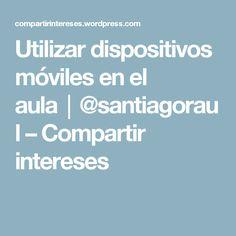 Utilizar dispositivos móviles en el aula│@santiagoraul – Compartir intereses