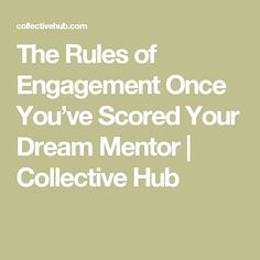 The Rules of Engagement Once You've Scored Your Dream Mentor | Collective Hub