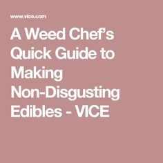A Weed Chef's Quick Guide to Making Non-Disgusting Edibles - VICE