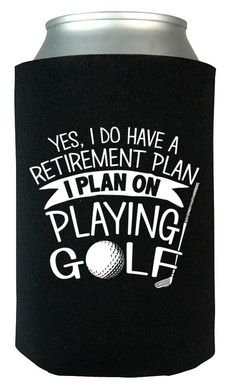 Yes I Do Have a Retirement Plan, Playing Golf - Can Cooler
