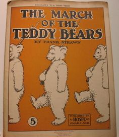 The March of the Teddy Bears (sheet music c. 1907). Inspired by Theodore Roosevelt campaign.